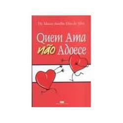 Livro - Quem Ama Nao Adoece