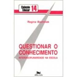 Livro - Questionar o Conhecimento: Interdisciplinaridade na Escola