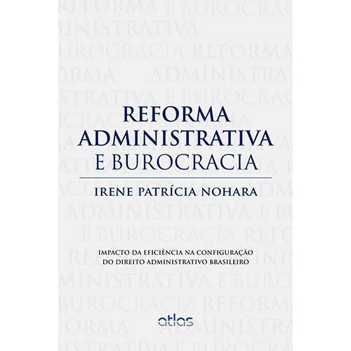 Livro - Reforma Administrativa e Burocracia: Impacto da Eficiência na Configuração do Direito Administrativo Brasileiro