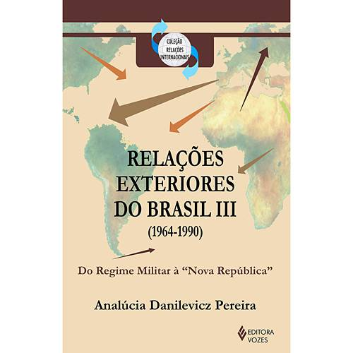 Livro - Relações Exteriores do Brasil III (1964-1990) - do Regime Militar à Nova República