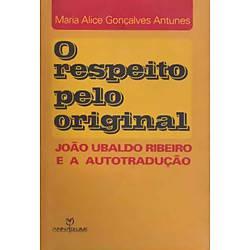 Livro - Respeito Pelo Original, o - João Ubaldo Ribeiro e a Autotradução