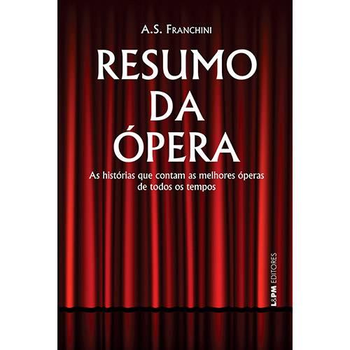 Livro - Resumo da Ópera: as Histórias que Contam as Melhores Óperas de Todos os Tempos