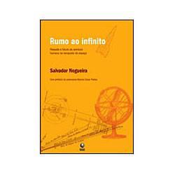 Livro - Rumo ao Infinito - Passado e Futuro da Aventura Humana na Conquista do Espaço