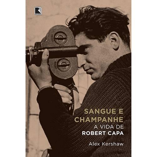 Livro - Sangue e Champanhe: a Vida de Robert Capa