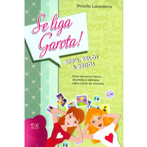 Livro - se Liga Garota! Bffs, Belos e Beijos, uma Conversa Franca, Divertida e Deliciosa Sobre Coisas de Meninas
