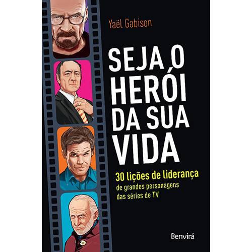 Livro - Seja o Herói da Sua Vida Subtítulo: 30 Lições de Liderança de Grandes Personagens das Séries de Tv