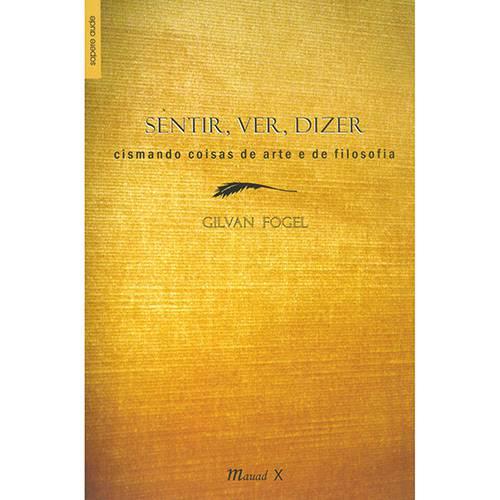 Livro - Sentir, Ver, Dizer: Cismando Coisas de Arte e de Filosofia