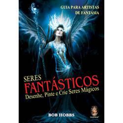 Livro - Seres Fantásticos - Desenhe, Pinte e Crie Seres Mágicos