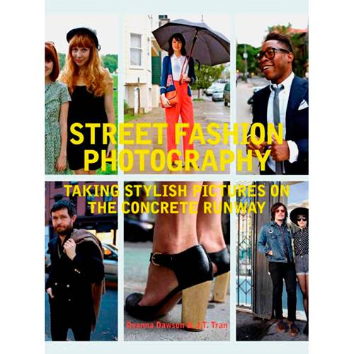Livro - Street Fashion Photography: Taking Stylish Pictures On The Concrete Runway