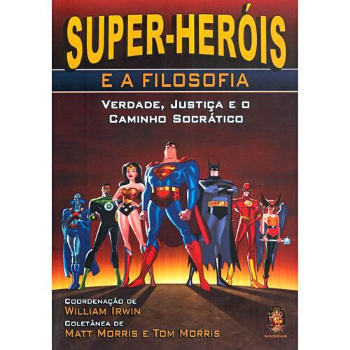Livro - Super-Heróis e a Filosofia: Verdade, Justiça e o Caminho Socrático