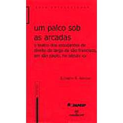Livro - um Palco Sob as Arcadas: o Teatro dos Estudantes de Direito do Largo de São Francisco, em São Paulo, no Século XIX