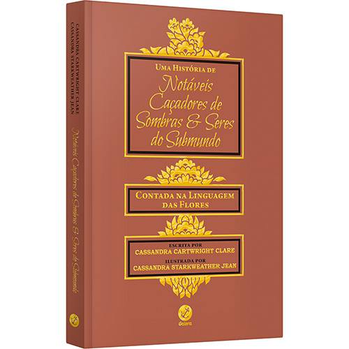Livro - uma História de Notáveis Caçadores de Sombras e Seres do Submundo: Contada na Linguagem das Flores