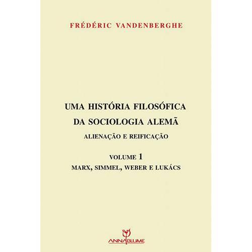 Livro - uma História Filosófica da Sociologia Alemã: Alienação e Reificação - Marx, Simmel, Weber, Lukács - Volume 1