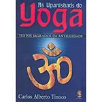 Livro Upanishads do Yoga, Os: Textos Sagrados da Antiguidade