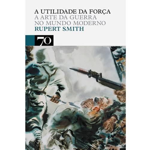 Livro - Utilidade da Força, a Arte da Guerra no Mundo Moderno