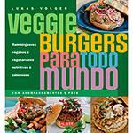 Livro - Veggie Burgers para Todo Mundo: Hambúrgueres Veganos e Vegetarianos Nutritivos e Saborosos