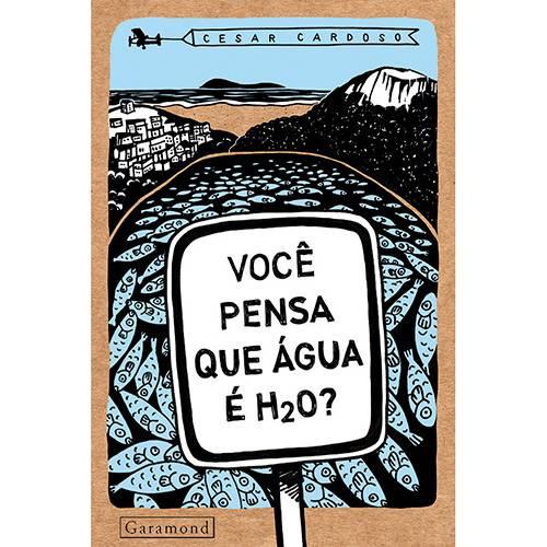 Livro - Você Pensa que Água é H2O