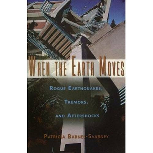 Livro - When The Earth Moves - Rogue Earthquakes, Tremors, And Aftershocks
