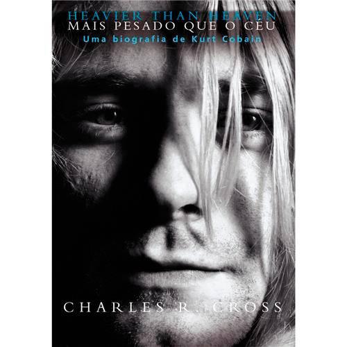 Mais Pesado que o Céu: uma Biografia de Kurt Cobain