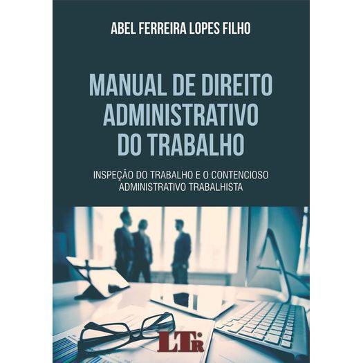 Manual de Direito Administrativo do Trabalho - Ltr