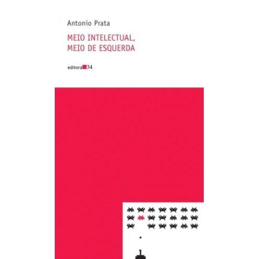 Meio Intelectual Meio de Esquerda - Editora 34