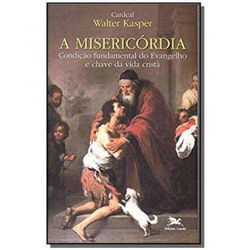Misericórdia, a - Condicao Fundamental do Evangelho e Chave da Vida Crista