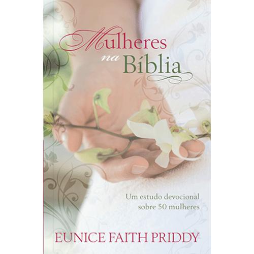 Mulheres na Bíblia- um Estudo Devocional Sobre 50 Mulheres