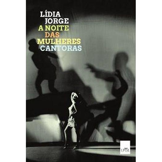 Noite das Mulheres Cantoras, a - Leya