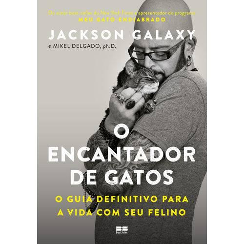 O Encantador de Gatos: o Guia Definitivo para a Vida com Seu Felino - 1ª Ed.
