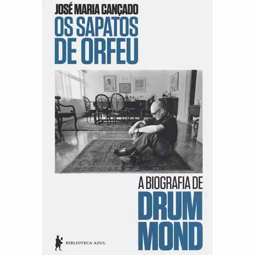Os Sapatos de Orfeu: a Biografia de Drummond