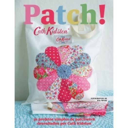 Patch - 30 Projetos Simples de Patchwork - Ambientes e Costumes