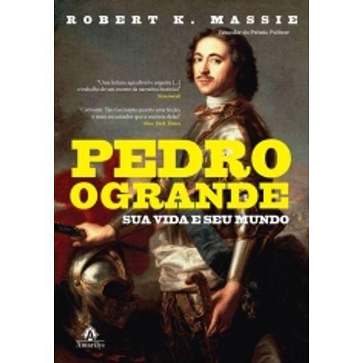 Pedro o Grande - Sua Vida e Seu Mundo - Amarilys