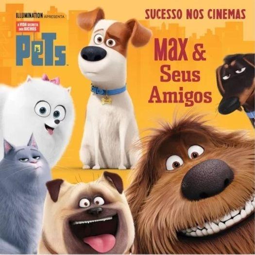 Pets a Vida Secreta dos Bichos - Max e Seus Amigos - Alto Astral