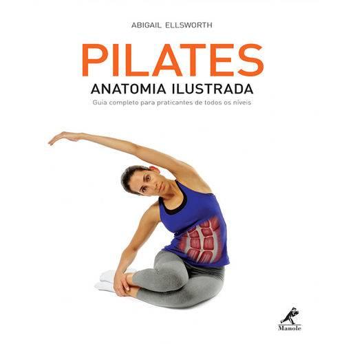 Pilates - Anatomia Ilustrada - Guia Completo para Praticantes de Todos os Niveis