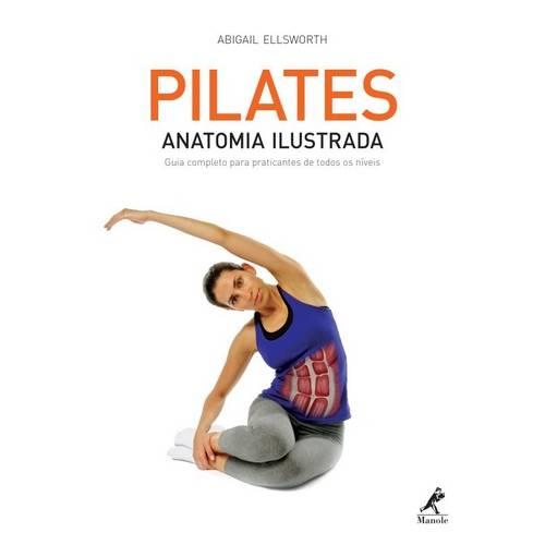 Pilates - Anatomia Ilustrada : Guia Completo para Praticantes de Todos os Niveis