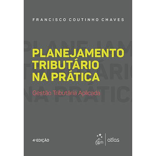 Planejamento Tributário na Prática - Gestão Tributária Aplicada - 4ª Ed.