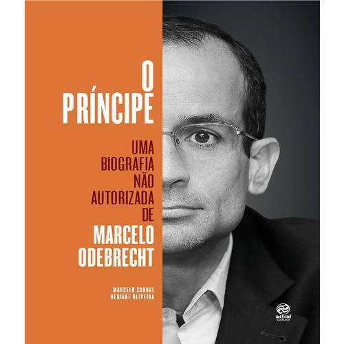 Principe, o - uma Biografia Nao Autorizada de Marcelo Odebrecht