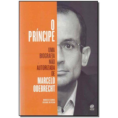 Príncipe, o - uma Biografia não Autorizada de Marcelo Odebrecht