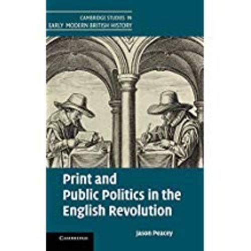 Print And Public Politics In The English Revolution