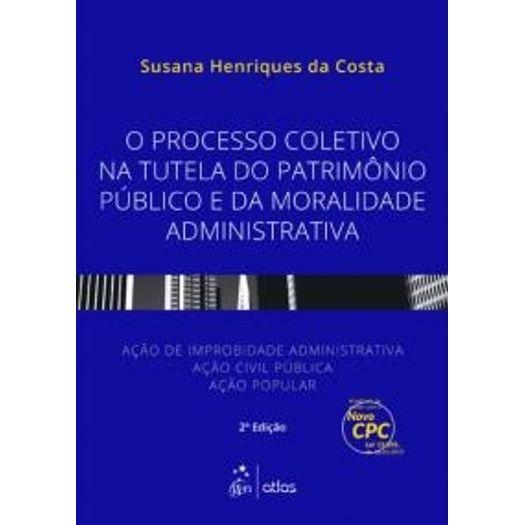 Processo Coletivo na Tutela do Patrimonio Publico e da Moralidade Administrativa - Atlas