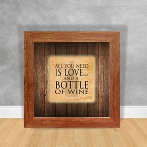 Quadro Decorativo All You Need Is Love And a Bottle Of Wine Vinho 21 Clara