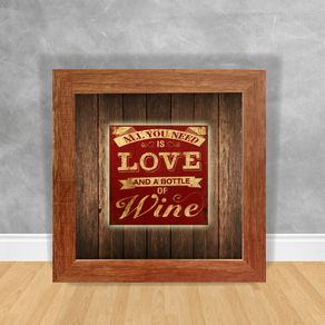 Quadro Decorativo All You Need Is Love And a Bottle Of Wine Vinho 15 Clara