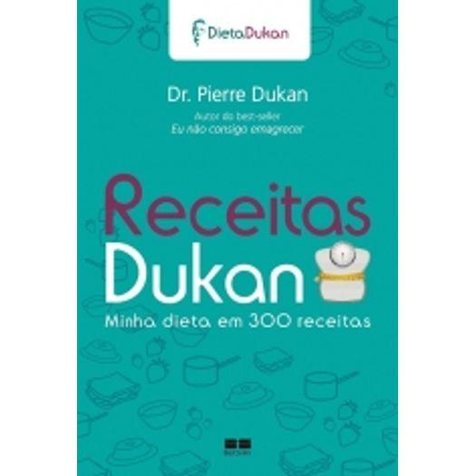Receitas Dukan - Minha Dieta em 300 Receitas - Best Seller