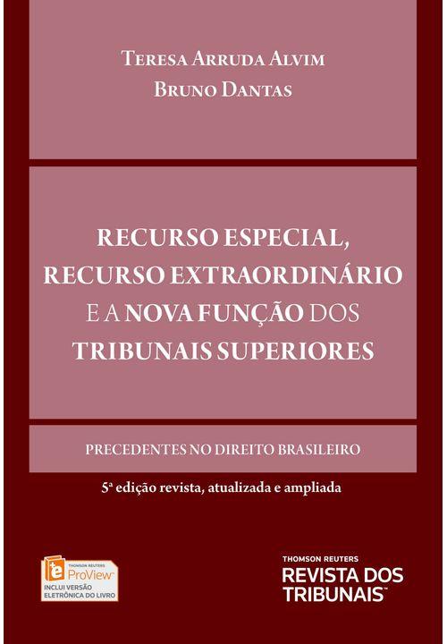 Recurso Especial, Recurso Extraordinário e a Nova Função dos Tribunais Superiores 5ª Edição