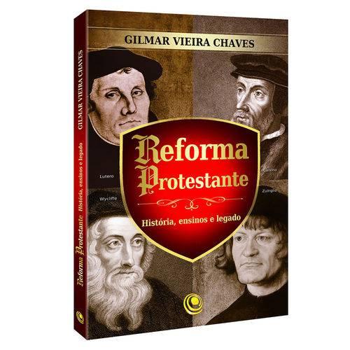 Reforma Protestante - História, Ensinos e Legado - Gilmar Vieira Chaves