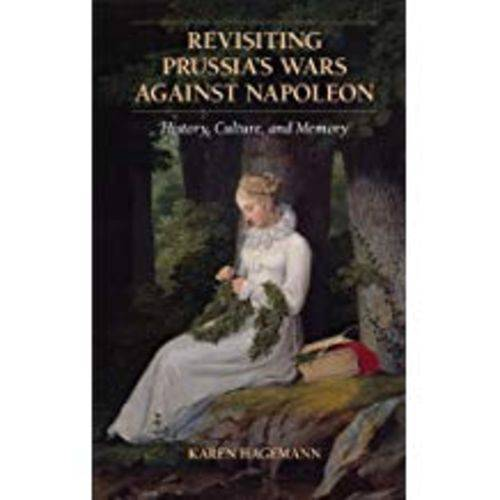 Revisiting Prussia's Wars Against Napoleon: History, Culture, And Memory