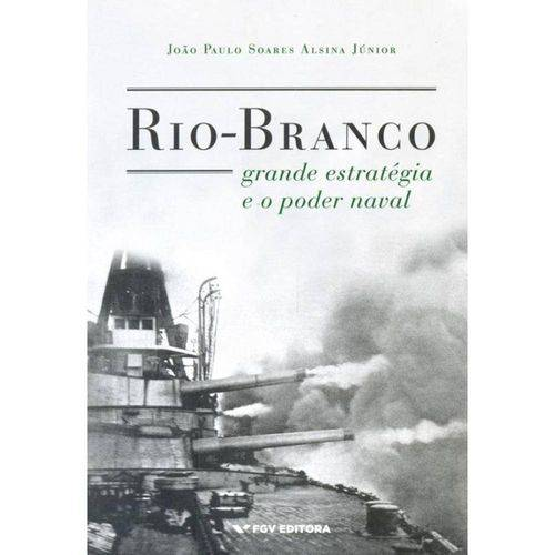 Rio-Branco - Grande Estrategia e o Poder Naval