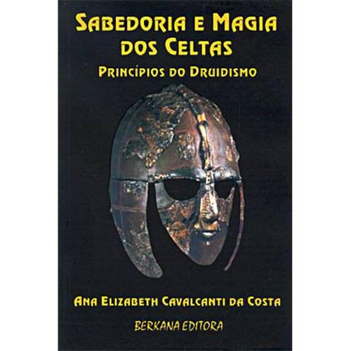 Sabedoria e Magia dos Celtas: Princípios do Druidismo