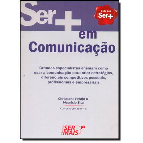 Ser em Comunicação: Grandes Especialistas Ensinam Como Usar a Comunicação para Criar Estratégias