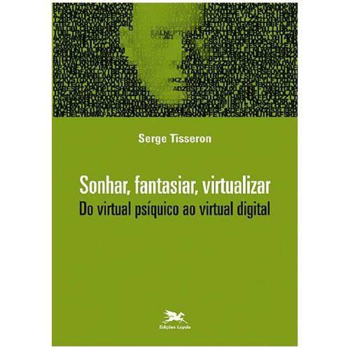 Sonhar, Fantasiar, Virtualizar - do Virtual Psíquico ao Virtual Digital